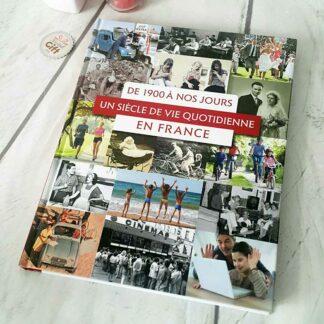 Livre - De 1900 à nos jours : un siècle de vie quotidienne en France